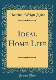 Ideal Home Life (Classic Reprint) by Hamilton Wright Mabie