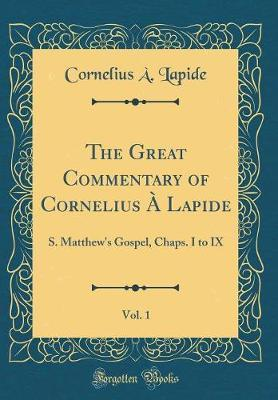 The Great Commentary of Cornelius A Lapide, Vol. 1 by Cornelius A Lapide