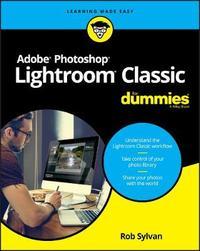 Adobe Photoshop Lightroom Classic For Dummies by Rob Sylvan
