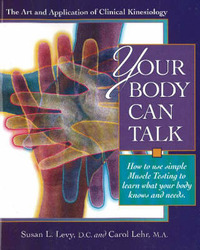 Your Body Can Talk: How to Listen to What Your Body Knows and Needs Through Simple Muscle Testing by Susan L. Levy image