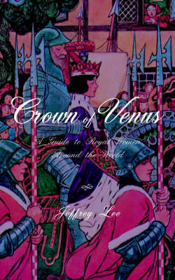 Crown of Venus: A Guide to Royal Women Around the World by Jeffrey Lee image