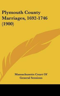 Plymouth County Marriages, 1692-1746 (1900) by Court Of General Sessions Massachusetts Court of General Sessions image