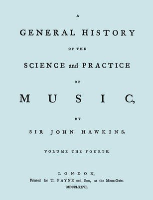 A General History of the Science and Practice of Music. Vol.4 of 5. [Facsimile of 1776 Edition of Volume 4.] by Sir John Hawkins