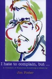 I Hate to Complain, But... by Jim Foster image