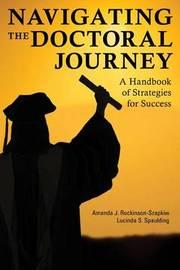 Navigating the Doctoral Journey by Amanda J Rockinson-Szapkiw