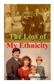 The Loss of My Ethnicity by James F Lichtenwalner