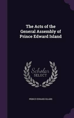 The Acts of the General Assembly of Prince Edward Island by Prince Edward Island image