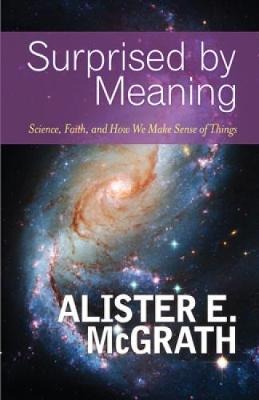 Surprised by Meaning by Alister E McGrath