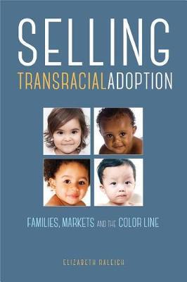 Selling Transracial Adoption by Elizabeth Raleigh