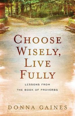 Choose Wisely, Live Fully by Donna Gaines