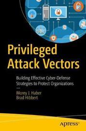 Privileged Attack Vectors by Morey J. Haber