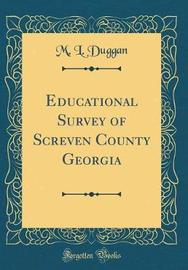 Educational Survey of Screven County Georgia (Classic Reprint) by M L Duggan