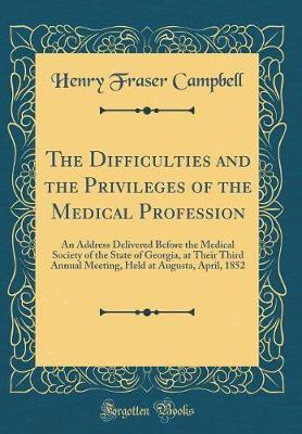 The Difficulties and the Privileges of the Medical Profession by Henry Fraser Campbell