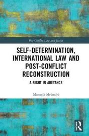 Self-Determination, International Law and Post-Conflict Reconstruction by Manuela Melandri