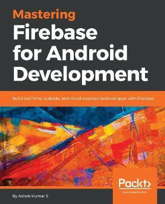 Mastering Firebase for Android Development by Ashok Kumar, S image
