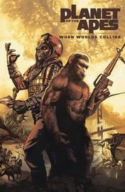 Planet of the Apes: When Worlds Collide by Matt Kindt