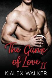 The Game of Love by K Alex Walker