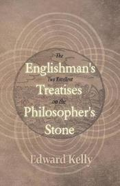 The Englishman's Two Excellent Treatises on the Philosopher's Stone by Edward Kelly