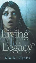 Living Legacy by R W K Clark