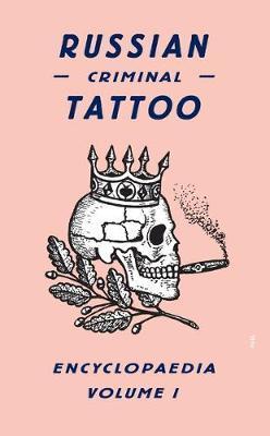 Russian Criminal Tattoo Encyclopaedia Volume I by Danzig Baldaev