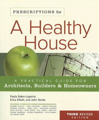 Prescriptions for a Healthy House: A Practical Guide for Architects, Builders and Home Owners by Paula Baker-Laporte image