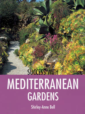 Success with Mediterranean Gardens by Shirley-Anne Bell