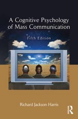 A Cognitive Psychology of Mass Communication by Richard Jackson Harris