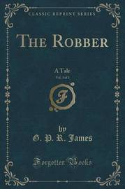 The Robber, Vol. 3 of 3 by George Payne Rainsford James