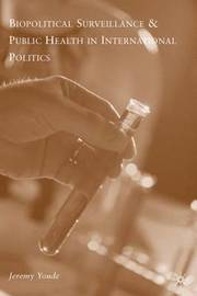 Biopolitical Surveillance and Public Health in International Politics by Jeremy R Youde image