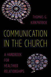Communication in the Church by Thomas G Kirkpatrick