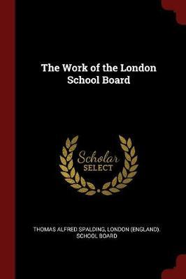 The Work of the London School Board by Thomas Alfred Spalding image