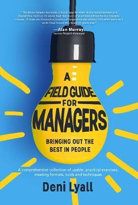 A Field Guide for Managers: bringing out the best in people by Deni Lyall image