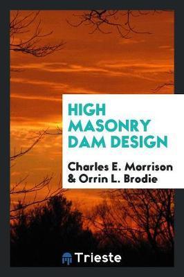 High Masonry Dam Design by Charles E Morrison