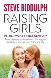 Raising Girls in the 21st Century by Steve Biddulph
