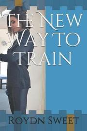 The New Way to Train by Roydn Sweet