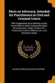 Hints on Advocacy, Intended for Practitioners in Civil and Criminal Courts by Richard Harris