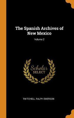 The Spanish Archives of New Mexico; Volume 2 by Ralph Emerson Twitchell