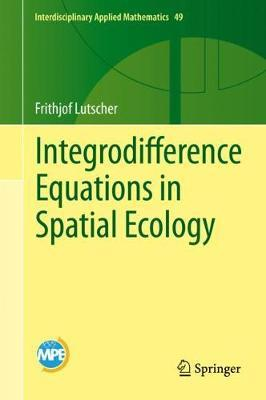 Integrodifference Equations in Spatial Ecology by Frithjof Lutscher