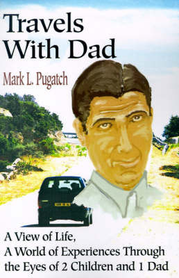 Travels with Dad: A View of Life, a World of Experiences Through the Eyes of 2 Children and 1 Dad by Mark L. Pugatch image