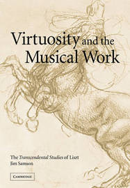 Virtuosity and the Musical Work by Jim Samson