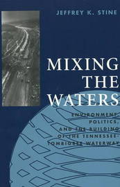 Mixing the Waters: Environment, Politics and the Building of the Tennessee - Tombigbee Waterway by Jeffrey K Stine image