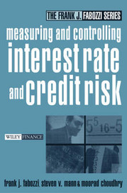 Measuring and Controlling Interest Rate and Credit Risk by Frank J Fabozzi