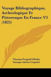 Voyage Bibliographique, Archeologique Et Pittoresque En France V3 (1825) by Thomas Frognall Dibdin