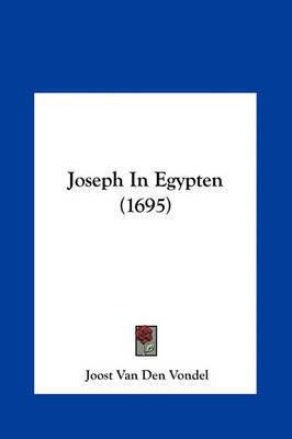 Joseph in Egypten (1695) by Joost Van Den Vondel
