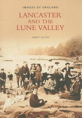 Lancaster and the Lune Valley by Robert Alston