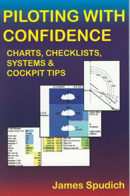 Piloting with Confidence: Charts, Checklists, Systems and Cockpit Tips by James Spudich image