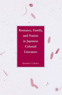 Romance, Family, and Nation in Japanese Colonial Literature by Kimberly Kono image