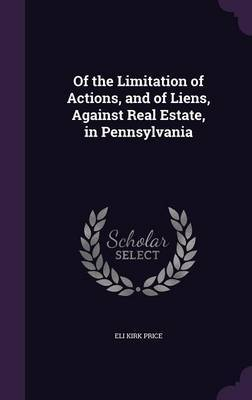 Of the Limitation of Actions, and of Liens, Against Real Estate, in Pennsylvania by Eli Kirk Price image