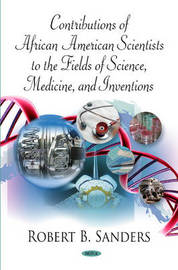 Contributions of African American Scientists to the Fields of Science, Medicine and Inventions by Robert B. Sanders image