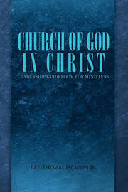 Church of God in Christ: Leadership Guidebook for Ministers by Reverend Thomas Jackson, Jr.